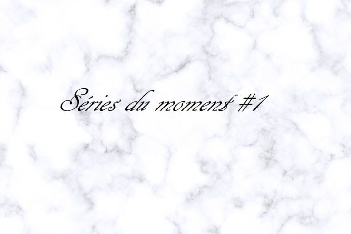 Séries du moment !